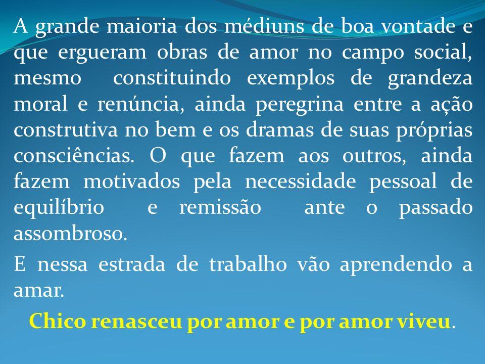 A grande maioria dos médiuns de boa vontade e que ergueram obras de amor no campo social, mesmo constituindo exemplos de grandeza moral e renúncia, ai