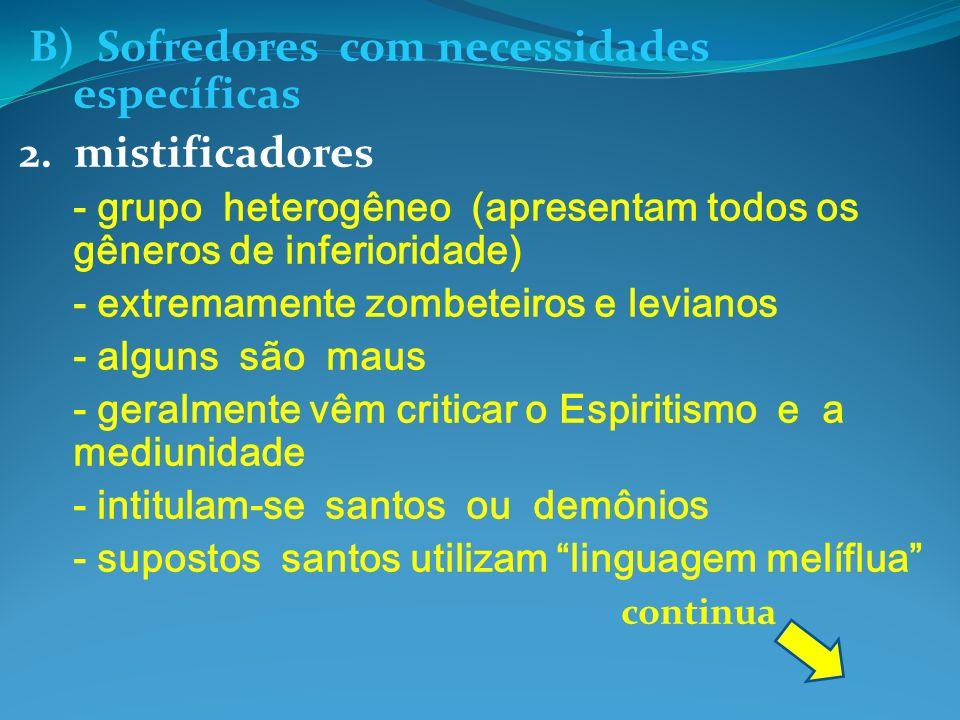 B) Sofredores com necessidades específicas 2. mistificadores - grupo heterogêneo (apresentam todos os gêneros de inferioridade) - extremamente zombete