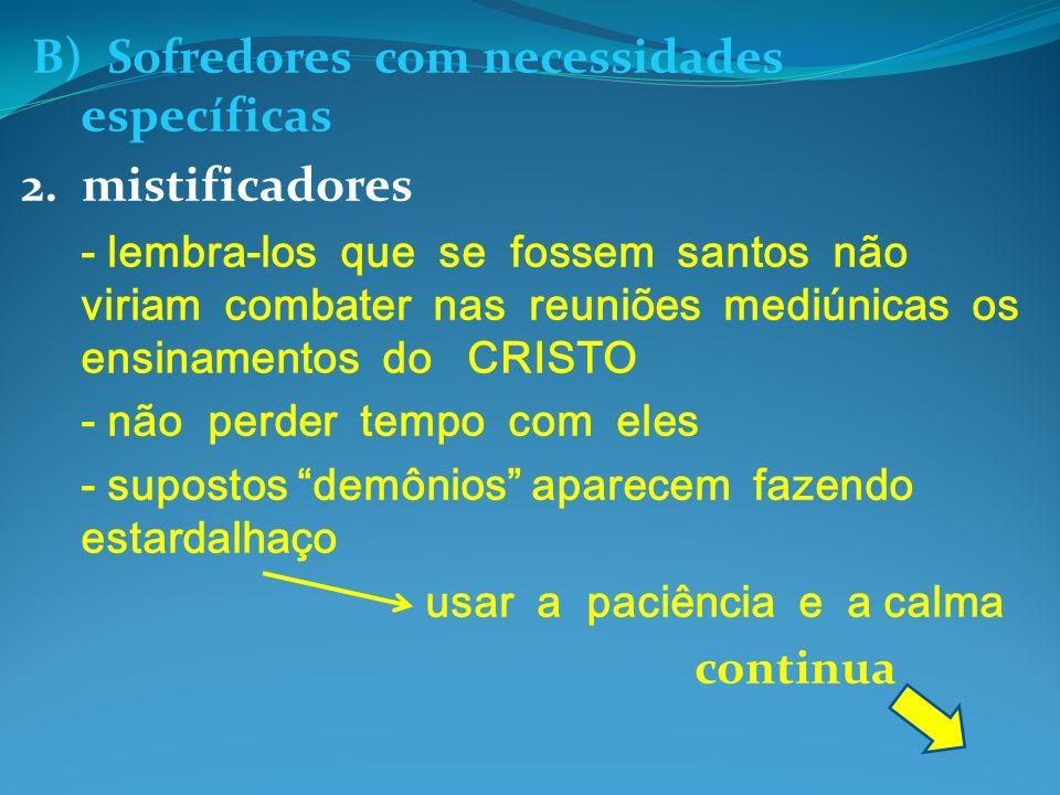 B) Sofredores com necessidades específicas 2. mistificadores - lembra-los que se fossem santos não viriam combater nas reuniões mediúnicas os ensiname