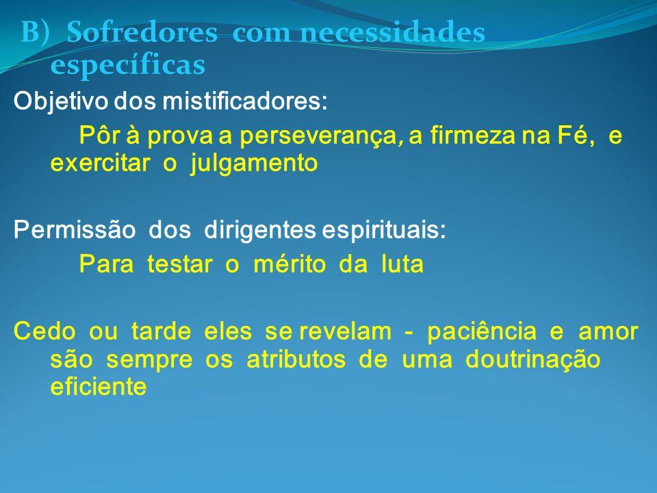 B) Sofredores com necessidades específicas Objetivo dos mistificadores: Pôr à prova a perseverança, a firmeza na Fé, e exercitar o julgamento Permissã
