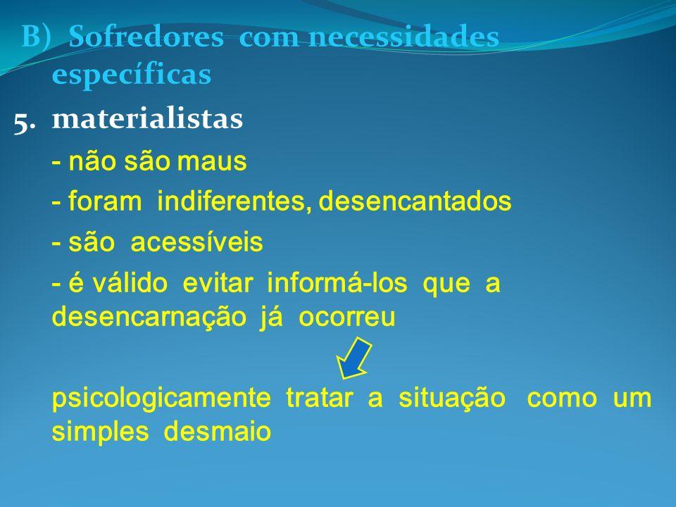 B) Sofredores com necessidades específicas 5.materialistas - não são maus - foram indiferentes, desencantados - são acessíveis - é válido evitar infor