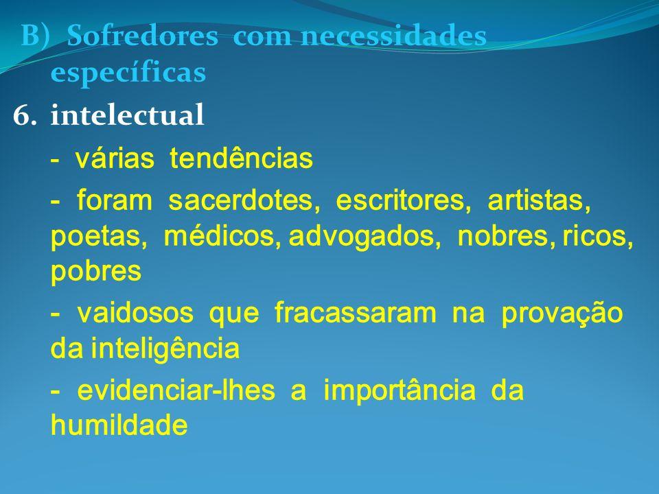B) Sofredores com necessidades específicas 6.intelectual - várias tendências - foram sacerdotes, escritores, artistas, poetas, médicos, advogados, nob
