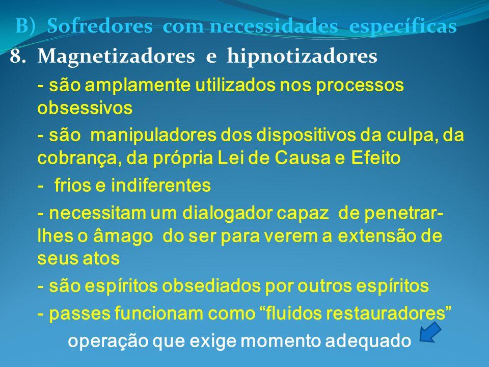 B) Sofredores com necessidades específicas 8.Magnetizadores e hipnotizadores - são amplamente utilizados nos processos obsessivos - são manipuladores