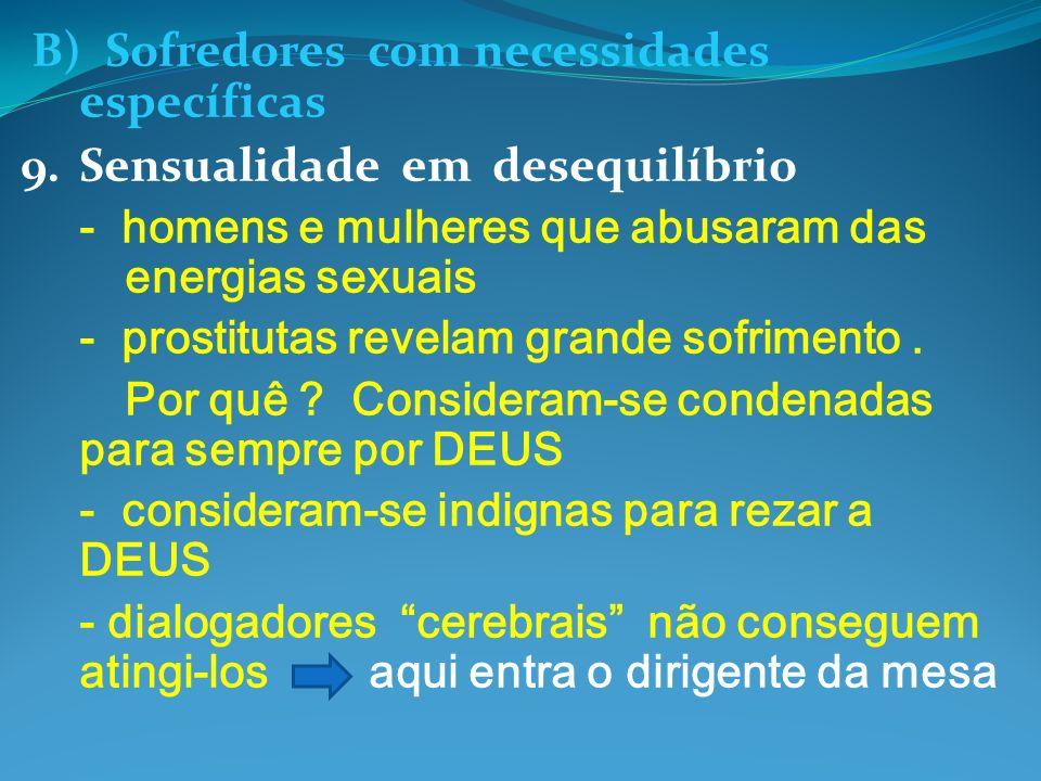 B) Sofredores com necessidades específicas 9.Sensualidade em desequilíbrio - homens e mulheres que abusaram das energias sexuais - prostitutas revelam