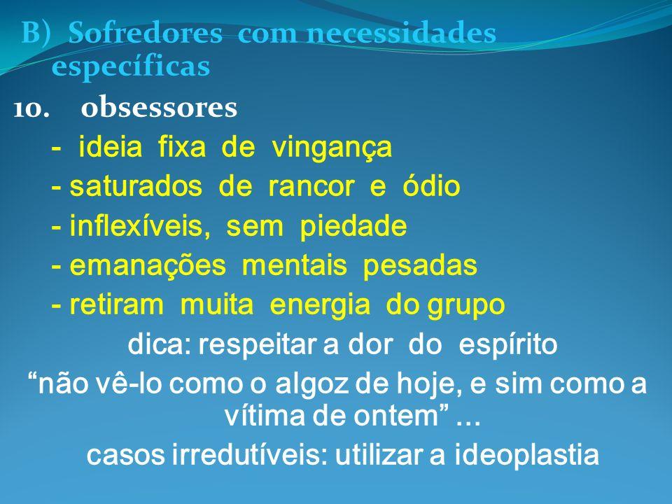 B) Sofredores com necessidades específicas 10.obsessores - ideia fixa de vingança - saturados de rancor e ódio - inflexíveis, sem piedade - emanações