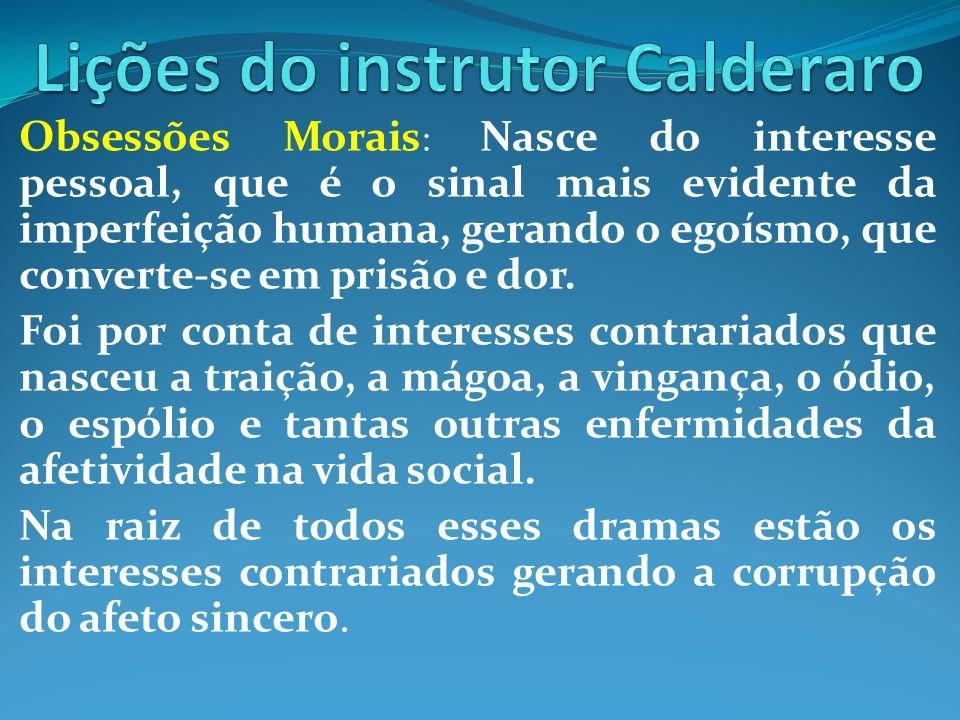 Obsessões Morais : Nasce do interesse pessoal, que é o sinal mais evidente da imperfeição humana, gerando o egoísmo, que converte-se em prisão e dor.