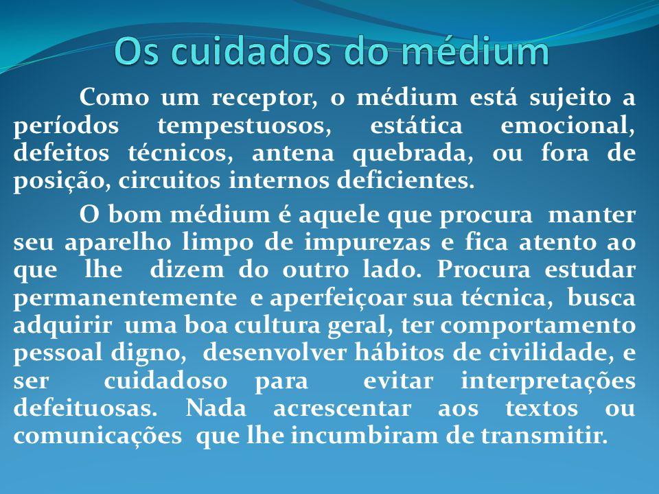 Como um receptor, o médium está sujeito a períodos tempestuosos, estática emocional, defeitos técnicos, antena quebrada, ou fora de posição, circuitos