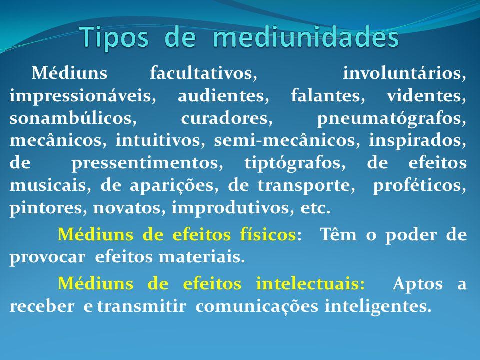 Médiuns facultativos, involuntários, impressionáveis, audientes, falantes, videntes, sonambúlicos, curadores, pneumatógrafos, mecânicos, intuitivos, s