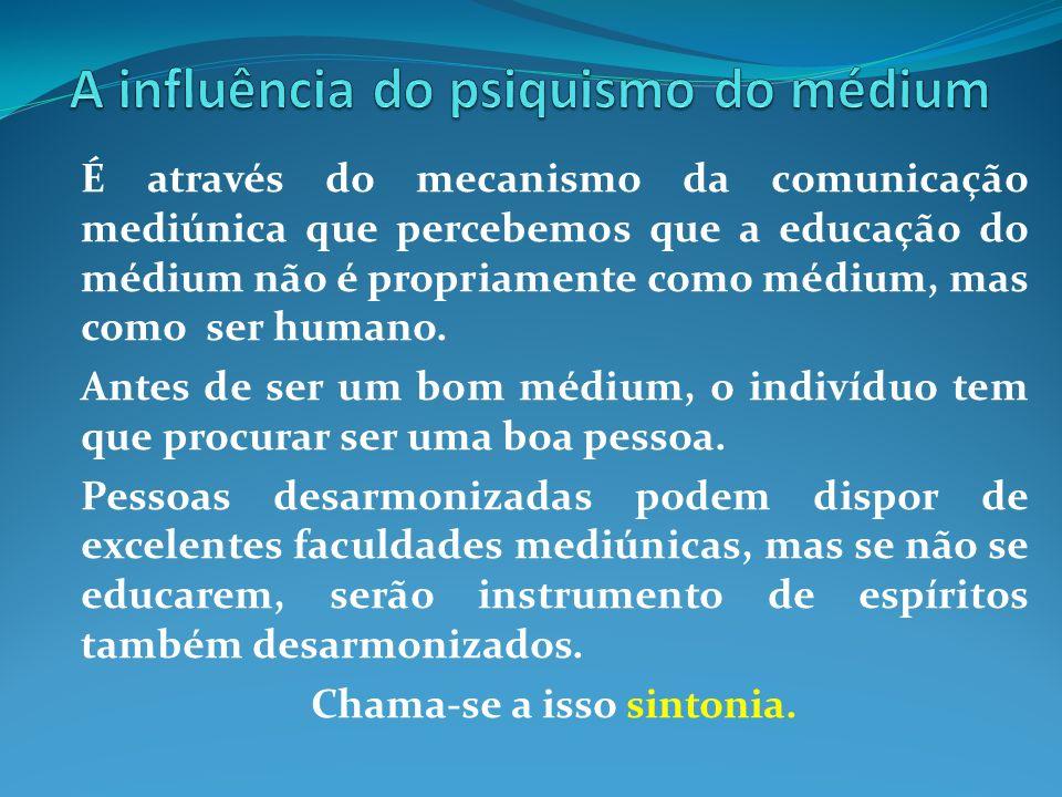 É através do mecanismo da comunicação mediúnica que percebemos que a educação do médium não é propriamente como médium, mas como ser humano. Antes de