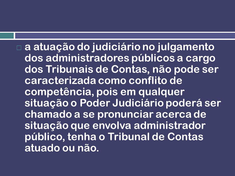 a atuação do judiciário no julgamento dos administradores públicos a cargo dos Tribunais de Contas, não pode ser caracterizada como conflito de compet
