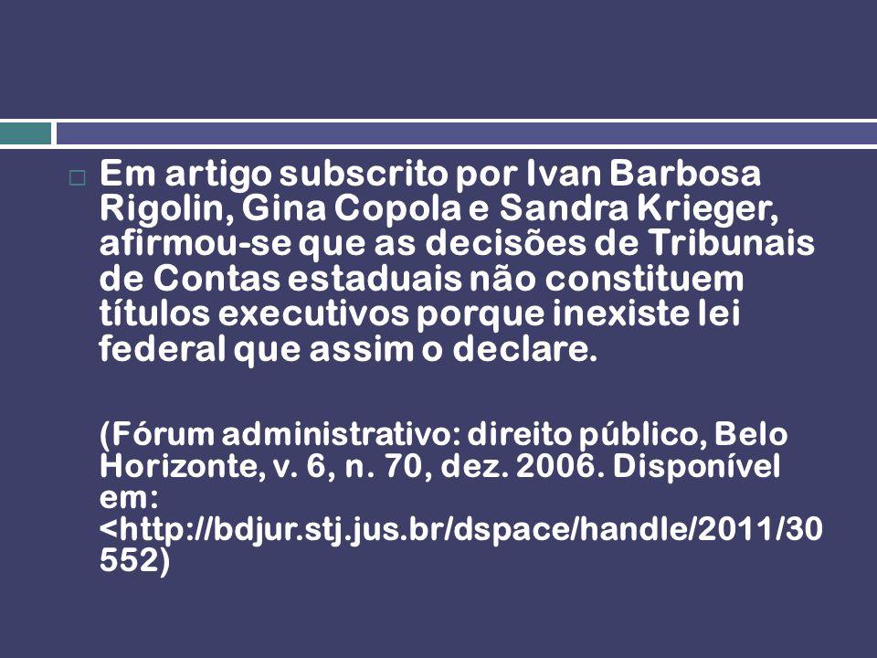 Em artigo subscrito por Ivan Barbosa Rigolin, Gina Copola e Sandra Krieger, afirmou-se que as decisões de Tribunais de Contas estaduais não constituem