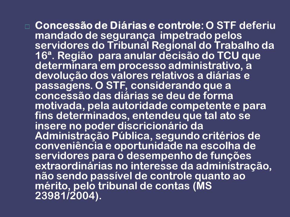Concessão de Diárias e controle: O STF deferiu mandado de segurança impetrado pelos servidores do Tribunal Regional do Trabalho da 16ª. Região para an