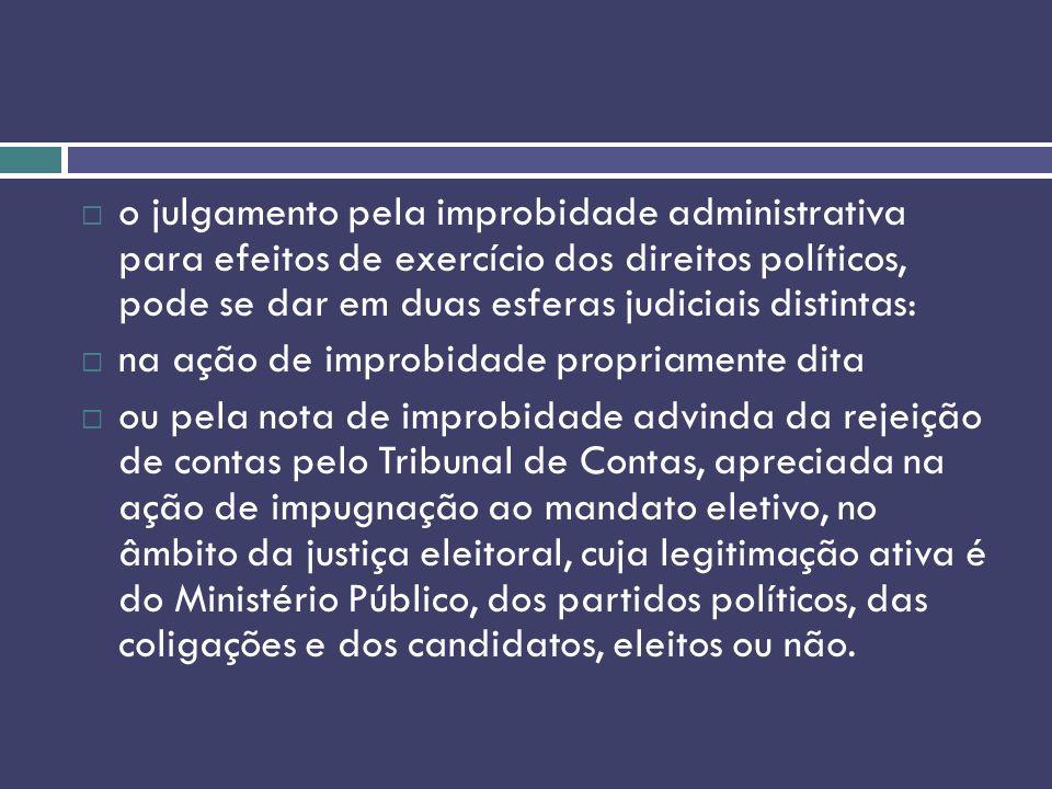 o julgamento pela improbidade administrativa para efeitos de exercício dos direitos políticos, pode se dar em duas esferas judiciais distintas: na açã