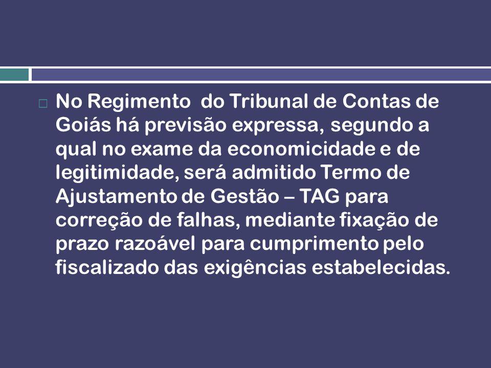 No Regimento do Tribunal de Contas de Goiás há previsão expressa, segundo a qual no exame da economicidade e de legitimidade, será admitido Termo de A