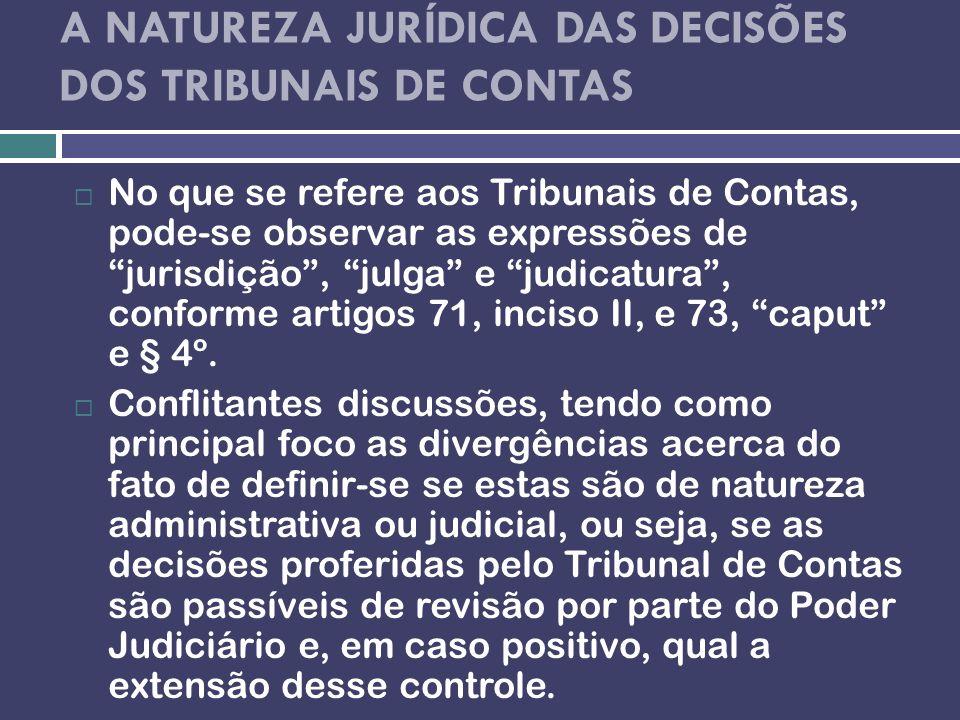 A NATUREZA JURÍDICA DAS DECISÕES DOS TRIBUNAIS DE CONTAS No que se refere aos Tribunais de Contas, pode-se observar as expressões de jurisdição, julga