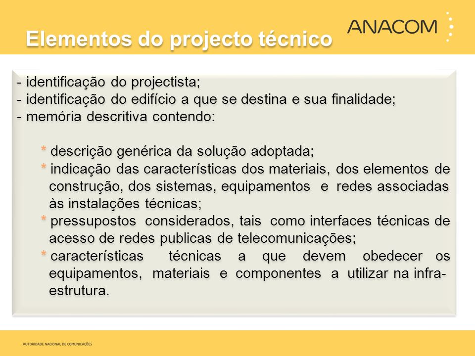 Elementos do projecto técnico -identificação do projectista; -identificação do edifício a que se destina e sua finalidade; -memória descritiva contend