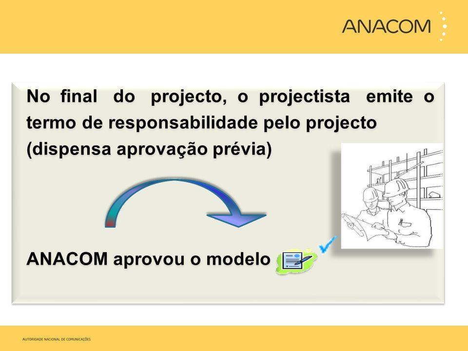 No final do projecto, o projectista emite o termo de responsabilidade pelo projecto (dispensa aprovação prévia) ANACOM aprovou o modelo No final do pr