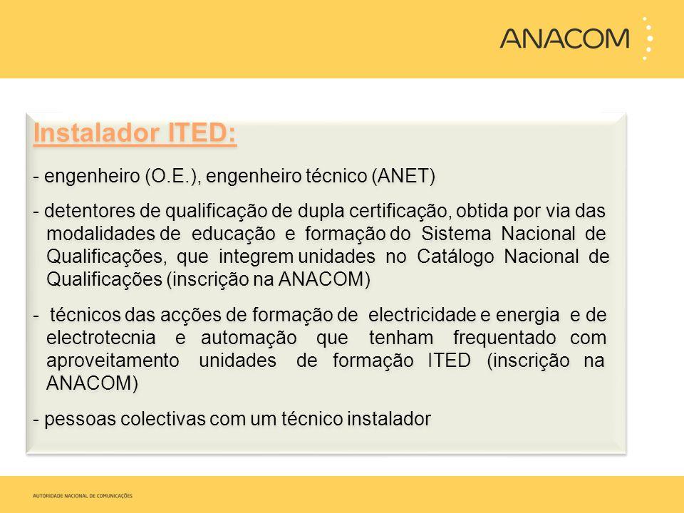 Instalador ITED: - engenheiro (O.E.), engenheiro técnico (ANET) - detentores de qualificação de dupla certificação, obtida por via das modalidades de