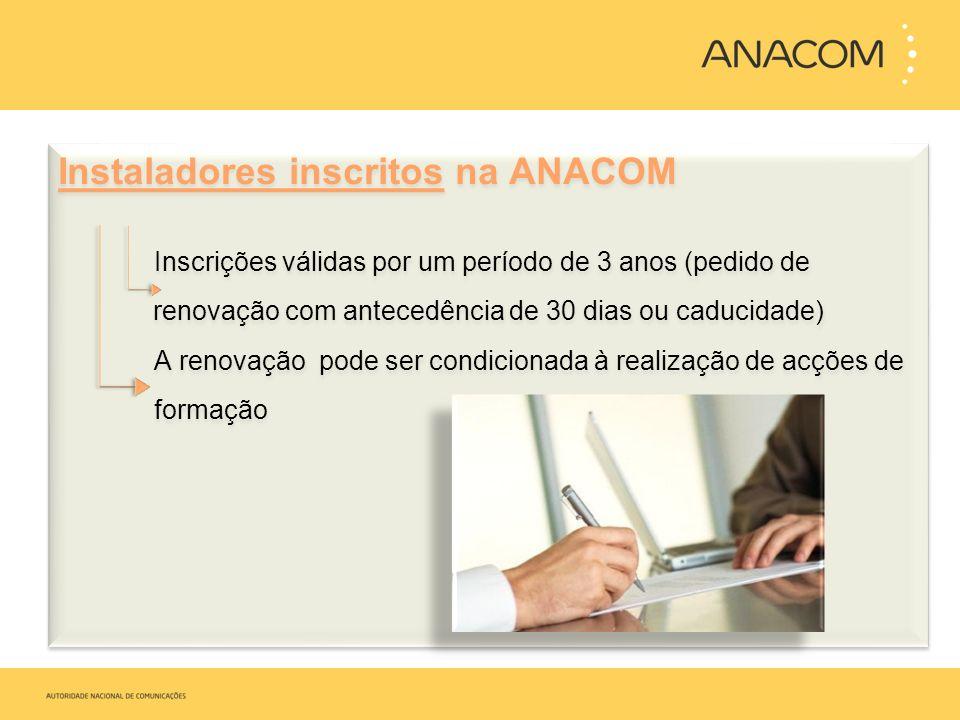 Instaladores inscritos na ANACOM Inscrições válidas por um período de 3 anos (pedido de renovação com antecedência de 30 dias ou caducidade) A renovaç