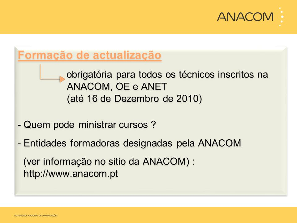 Formação de actualização obrigatória para todos os técnicos inscritos na ANACOM, OE e ANET (até 16 de Dezembro de 2010) - Quem pode ministrar cursos ?