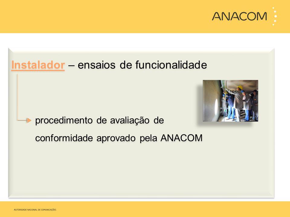 Instalador – ensaios de funcionalidade procedimento de avaliação de conformidade aprovado pela ANACOM Instalador – ensaios de funcionalidade procedime
