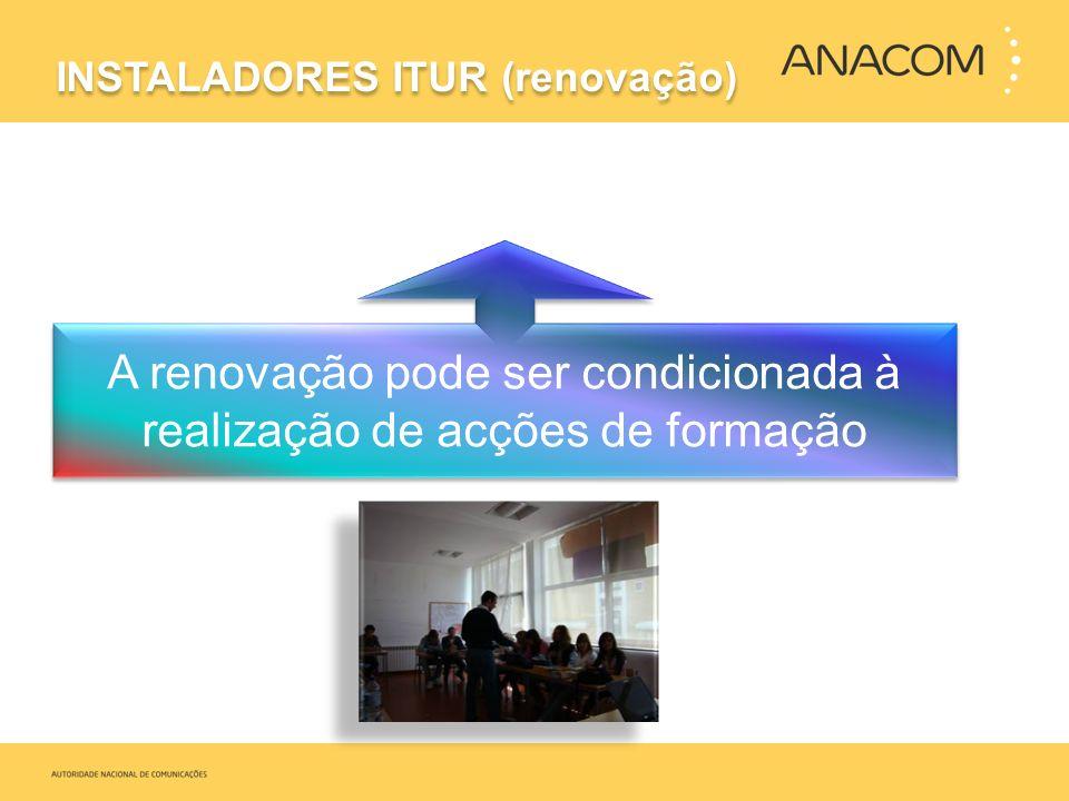 INSTALADORES ITUR (renovação) A renovação pode ser condicionada à realização de acções de formação