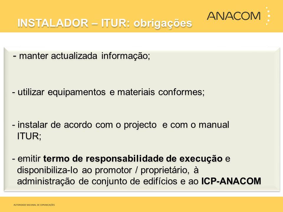 - manter actualizada informação; - utilizar equipamentos e materiais conformes; - instalar de acordo com o projecto e com o manual ITUR; - emitir term