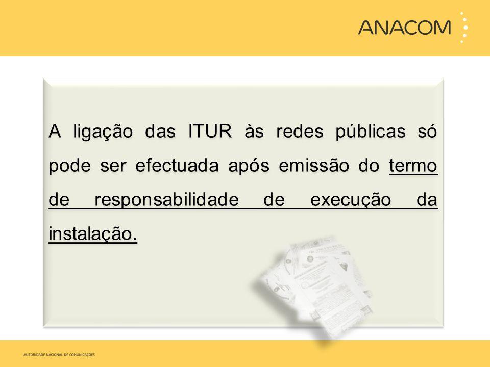 A ligação das ITUR às redes públicas só pode ser efectuada após emissão do termo de responsabilidade de execução da instalação.
