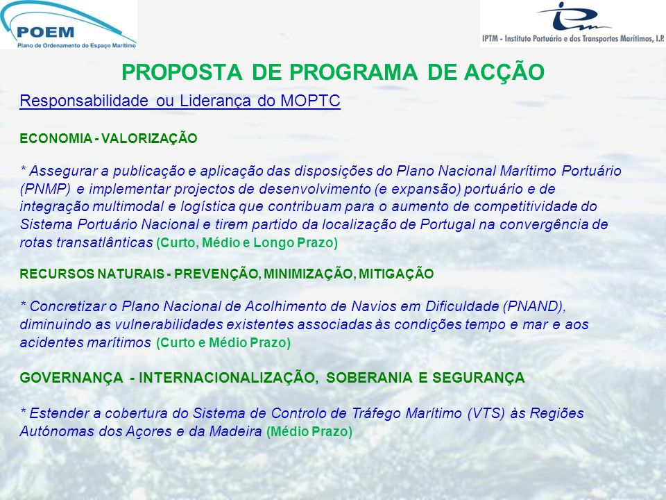 PROPOSTA DE PROGRAMA DE ACÇÃO Responsabilidade ou Liderança do MOPTC ECONOMIA - VALORIZAÇÃO * Assegurar a publicação e aplicação das disposições do Pl