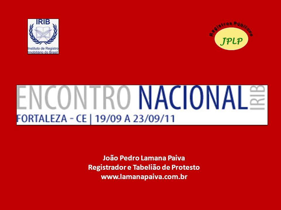João Pedro Lamana Paiva Registrador e Tabelião de Protesto www.lamanapaiva.com.br JPLP