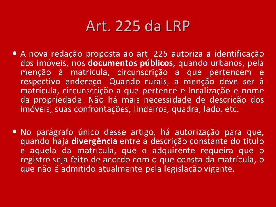 Art. 225 da LRP A nova redação proposta ao art. 225 autoriza a identificação dos imóveis, nos documentos públicos, quando urbanos, pela menção à matrí