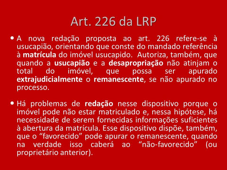 Art. 226 da LRP A nova redação proposta ao art. 226 refere-se à usucapião, orientando que conste do mandado referência à matrícula do imóvel usucapido