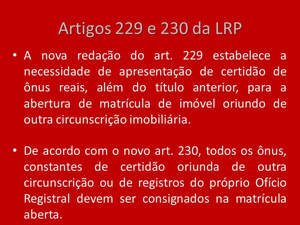 Artigos 229 e 230 da LRP A nova redação do art. 229 estabelece a necessidade de apresentação de certidão de ônus reais, além do título anterior, para