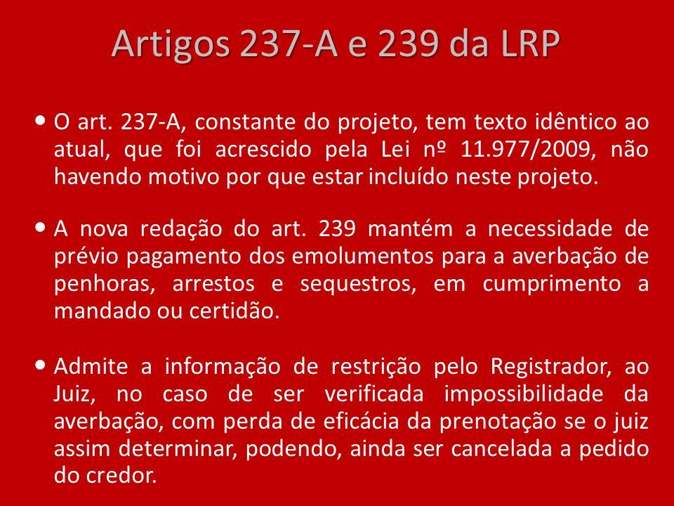 Artigos 237-A e 239 da LRP O art. 237-A, constante do projeto, tem texto idêntico ao atual, que foi acrescido pela Lei nº 11.977/2009, não havendo mot