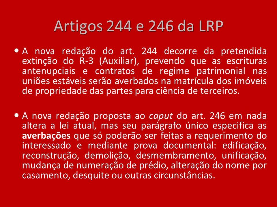 Artigos 244 e 246 da LRP A nova redação do art. 244 decorre da pretendida extinção do R-3 (Auxiliar), prevendo que as escrituras antenupciais e contra