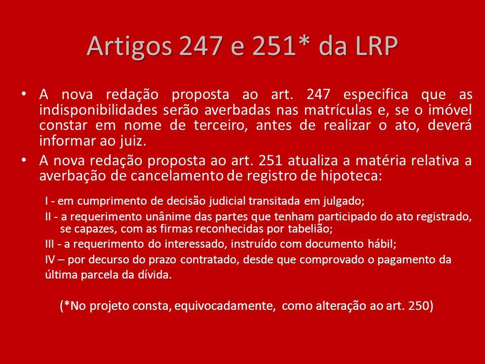 Artigos 247 e 251* da LRP A nova redação proposta ao art. 247 especifica que as indisponibilidades serão averbadas nas matrículas e, se o imóvel const
