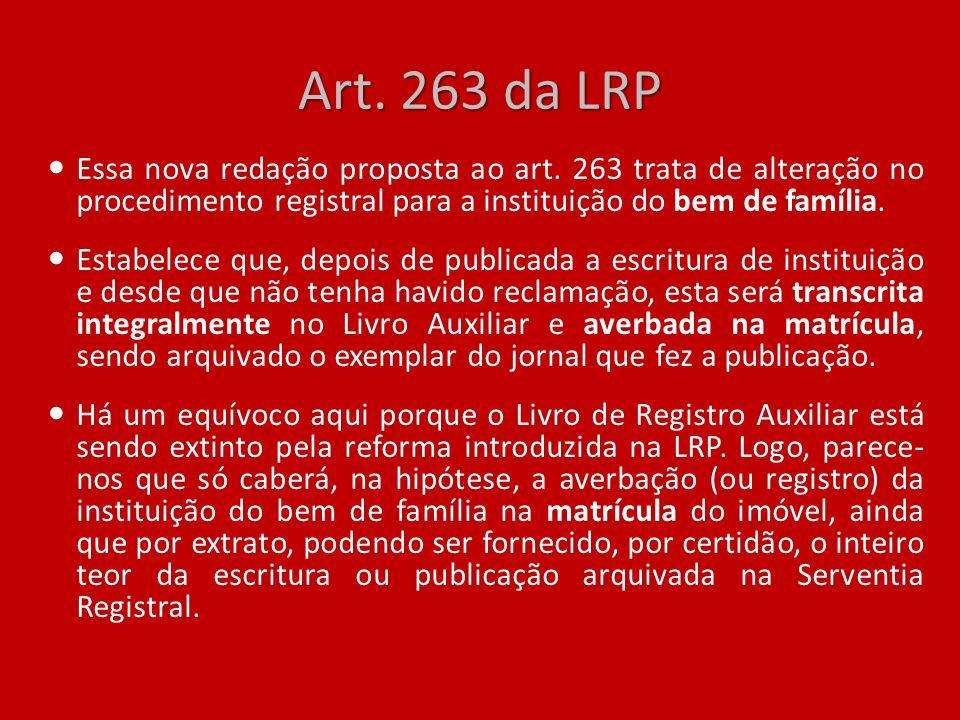 Art. 263 da LRP Essa nova redação proposta ao art. 263 trata de alteração no procedimento registral para a instituição do bem de família. Estabelece q