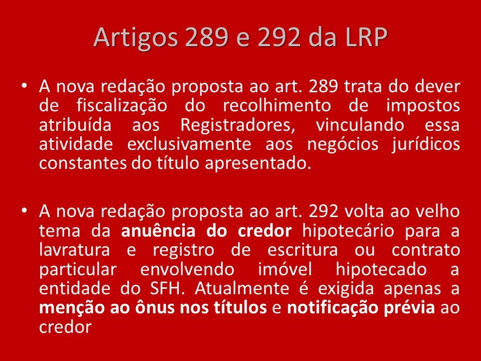 Artigos 289 e 292 da LRP A nova redação proposta ao art. 289 trata do dever de fiscalização do recolhimento de impostos atribuída aos Registradores, v
