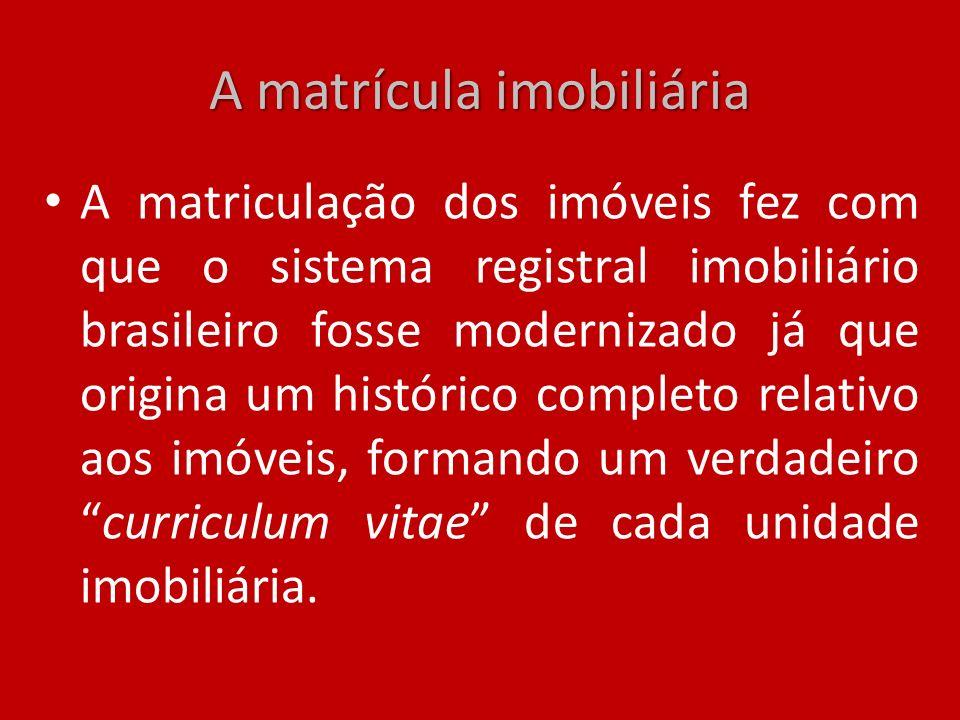 A matrícula imobiliária A matriculação dos imóveis fez com que o sistema registral imobiliário brasileiro fosse modernizado já que origina um históric