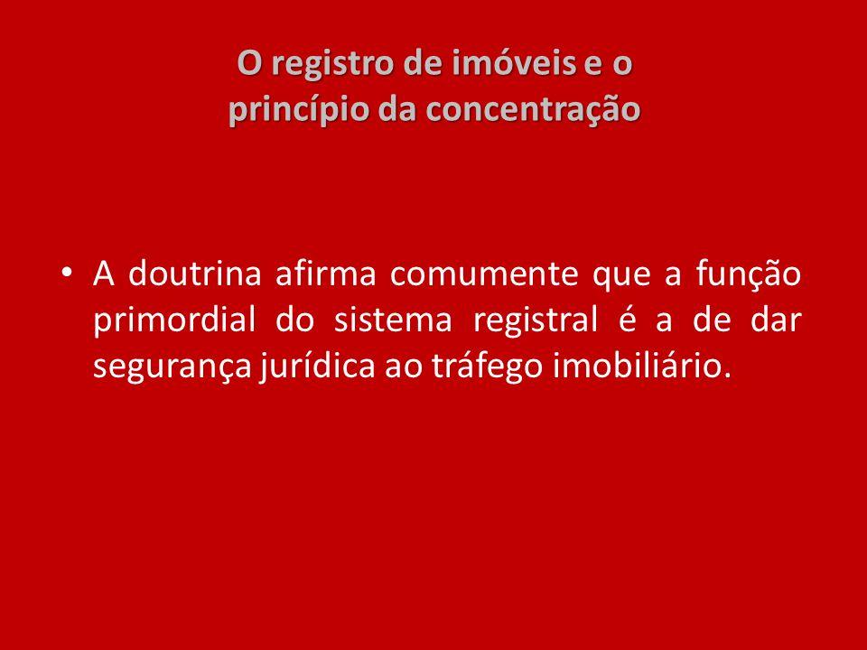O registro de imóveis e o princípio da concentração A doutrina afirma comumente que a função primordial do sistema registral é a de dar segurança jurí