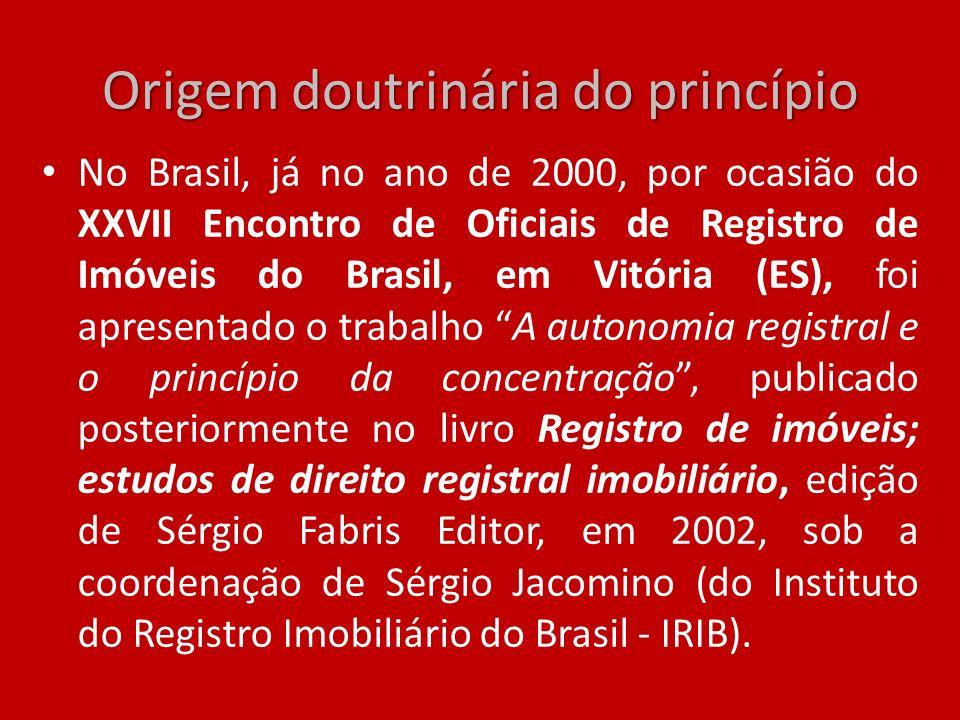 Origem doutrinária do princípio No Brasil, já no ano de 2000, por ocasião do XXVII Encontro de Oficiais de Registro de Imóveis do Brasil, em Vitória (