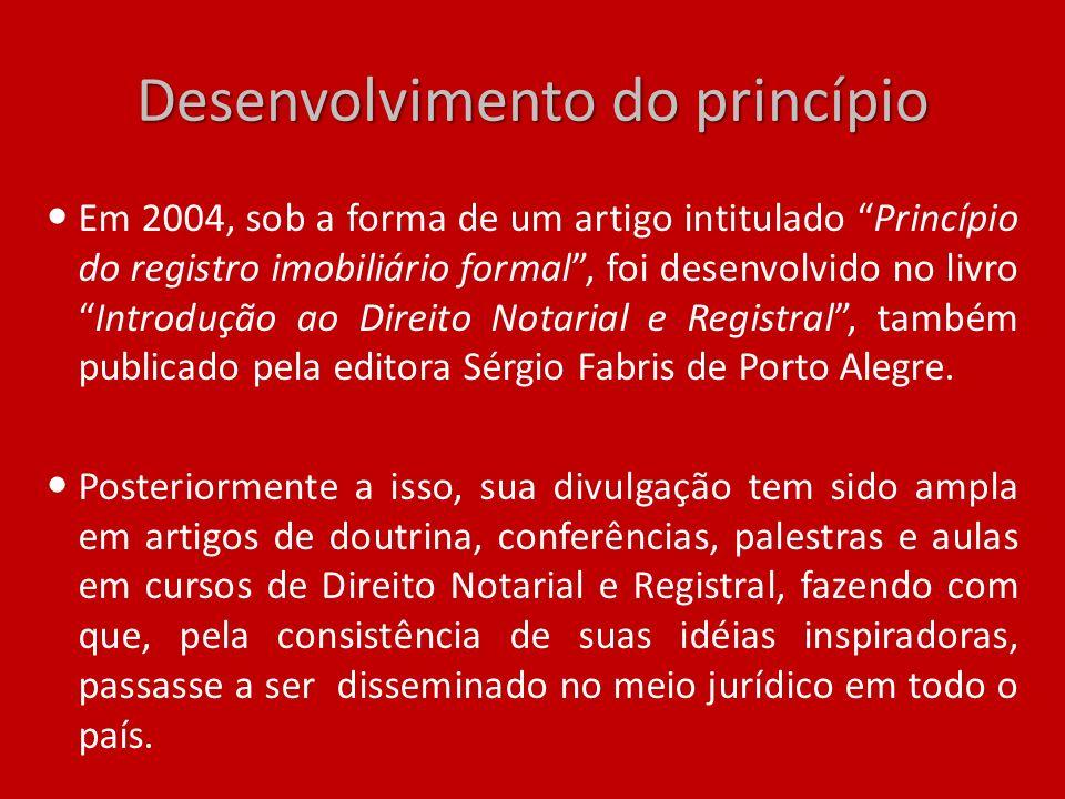 Desenvolvimento do princípio Em 2004, sob a forma de um artigo intitulado Princípio do registro imobiliário formal, foi desenvolvido no livroIntroduçã