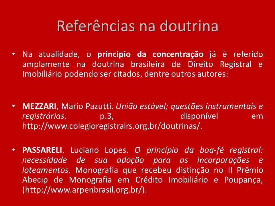 Referências na doutrina Na atualidade, o princípio da concentração já é referido amplamente na doutrina brasileira de Direito Registral e Imobiliário