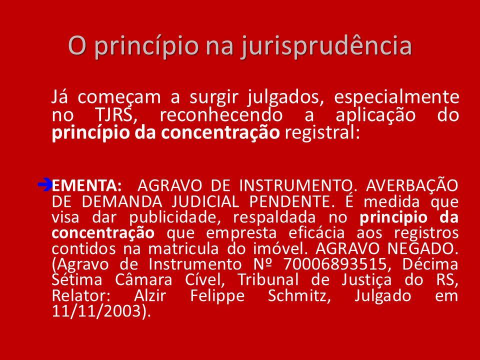 O princípio na jurisprudência Já começam a surgir julgados, especialmente no TJRS, reconhecendo a aplicação do princípio da concentração registral: EM