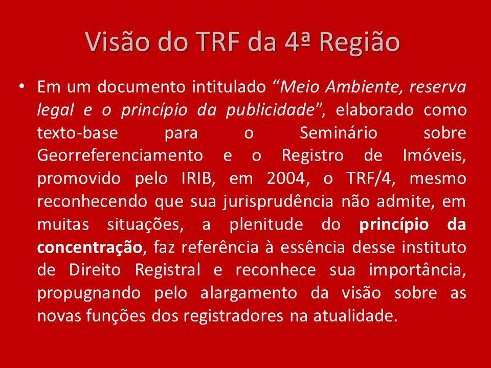 Visão do TRF da 4ª Região Em um documento intitulado Meio Ambiente, reserva legal e o princípio da publicidade, elaborado como texto-base para o Semin