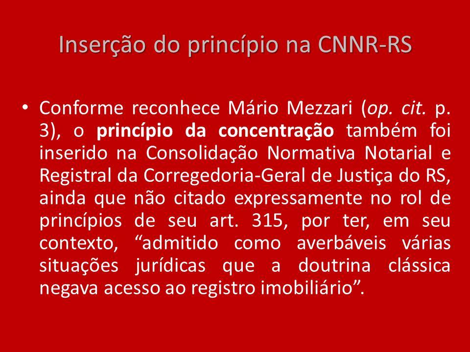 Inserção do princípio na CNNR-RS Conforme reconhece Mário Mezzari (op. cit. p. 3), o princípio da concentração também foi inserido na Consolidação Nor