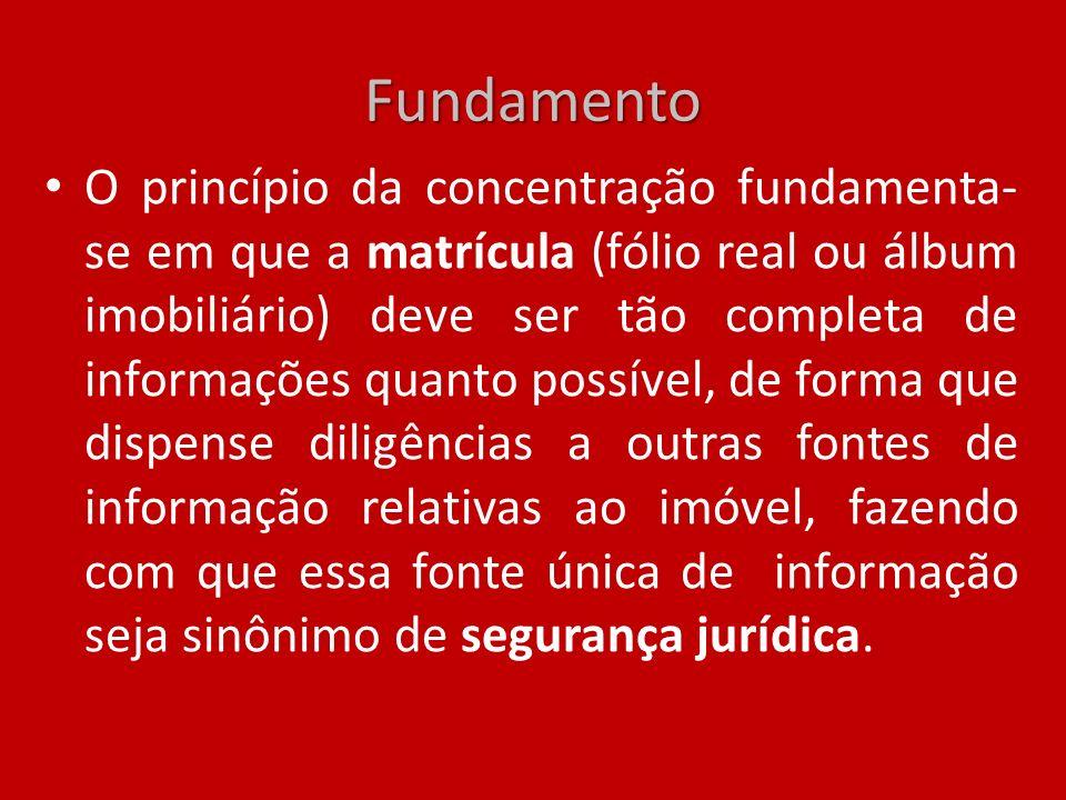 Fundamento O princípio da concentração fundamenta- se em que a matrícula (fólio real ou álbum imobiliário) deve ser tão completa de informações quanto