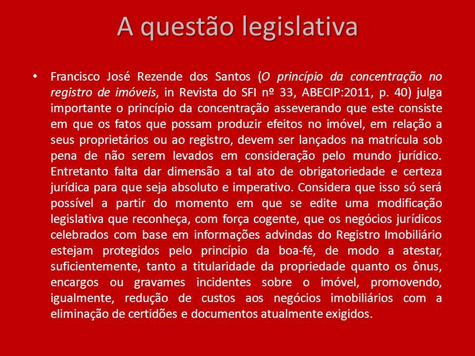A questão legislativa Francisco José Rezende dos Santos (O princípio da concentração no registro de imóveis, in Revista do SFI nº 33, ABECIP:2011, p.