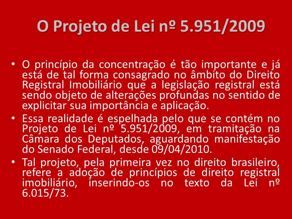 O Projeto de Lei nº 5.951/2009 O princípio da concentração é tão importante e já está de tal forma consagrado no âmbito do Direito Registral Imobiliár