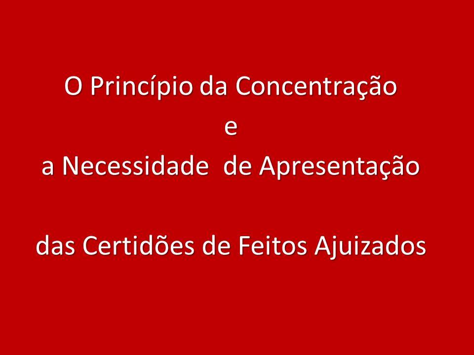 O Princípio da Concentração e a Necessidade de Apresentação das Certidões de Feitos Ajuizados
